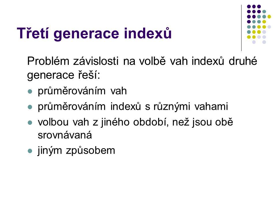 Třetí generace indexů Problém závislosti na volbě vah indexů druhé generace řeší: průměrováním vah průměrováním indexů s různými vahami volbou vah z jiného období, než jsou obě srovnávaná jiným způsobem