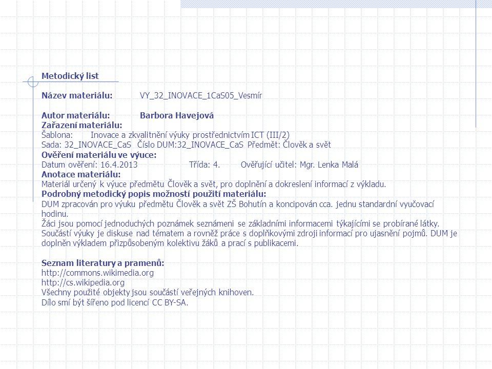Metodický list Název materiálu:VY_32_INOVACE_1CaS05_Vesmír Autor materiálu:Barbora Havejová Zařazení materiálu: Šablona:Inovace a zkvalitnění výuky pr
