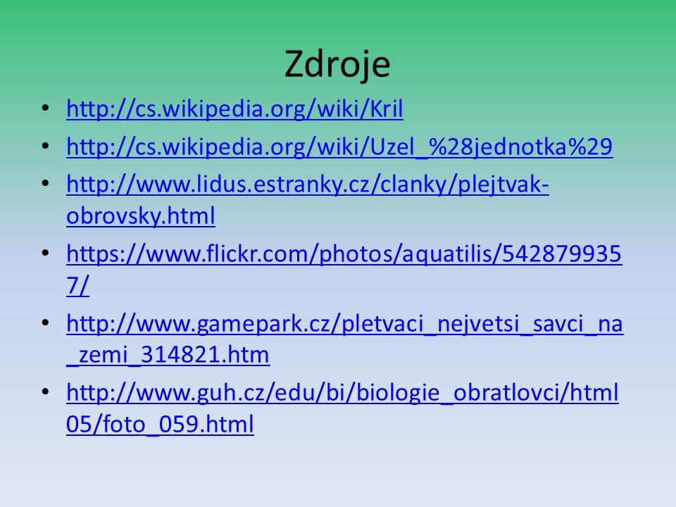 Zdroje http://cs.wikipedia.org/wiki/Kril http://cs.wikipedia.org/wiki/Uzel_%28jednotka%29 http://www.lidus.estranky.cz/clanky/plejtvak- obrovsky.html
