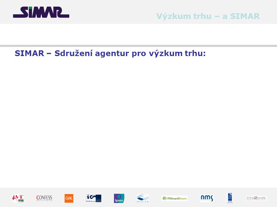 Ústav marketingových komunikací Výzkum trhu – a SIMAR SIMAR – Sdružení agentur pro výzkum trhu: