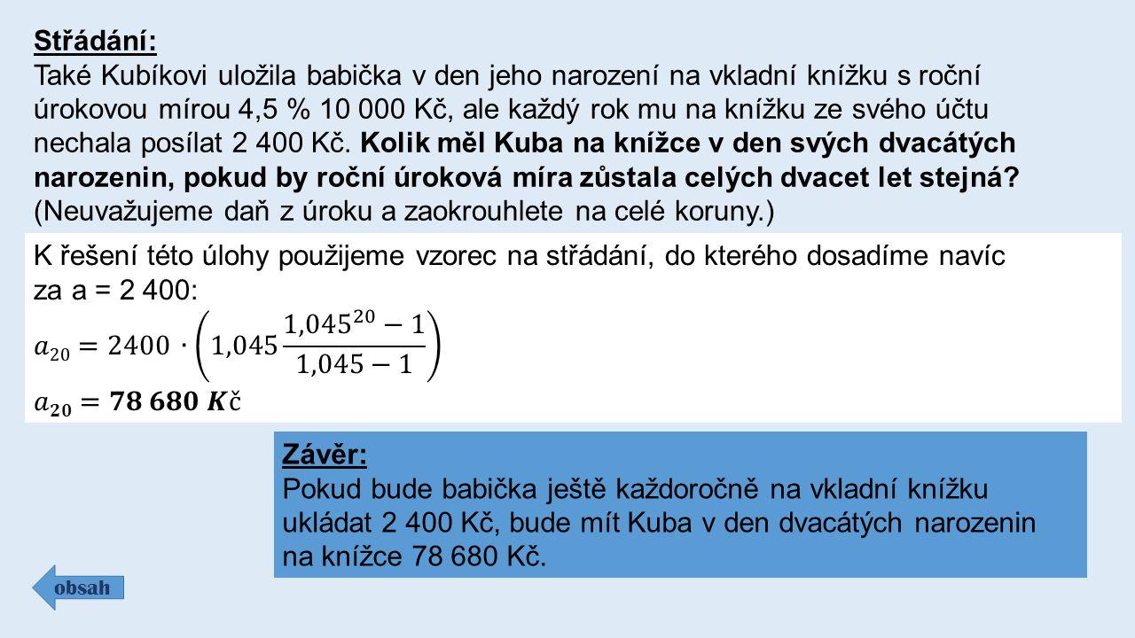 Střádání: Také Kubíkovi uložila babička v den jeho narození na vkladní knížku s roční úrokovou mírou 4,5 % 10 000 Kč, ale každý rok mu na knížku ze svého účtu nechala posílat 2 400 Kč.
