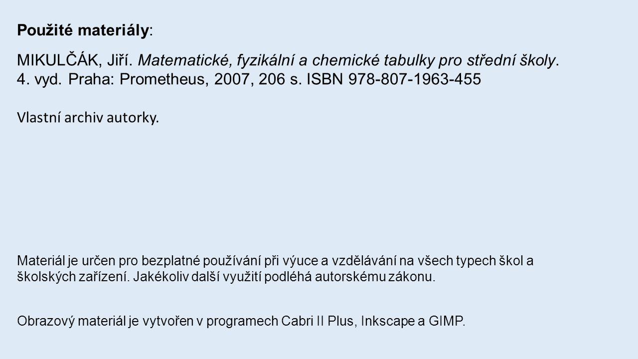 Použité materiály: MIKULČÁK, Jiří. Matematické, fyzikální a chemické tabulky pro střední školy.