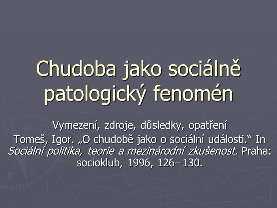 """Chudoba jako sociálně patologický fenomén Vymezení, zdroje, důsledky, opatření Tomeš, Igor. """"O chudobě jako o sociální události."""" In Sociální politika"""