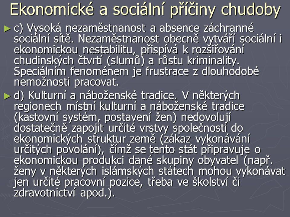 Ekonomické a sociální příčiny chudoby ► c) Vysoká nezaměstnanost a absence záchranné sociální sítě. Nezaměstnanost obecně vytváří sociální i ekonomick
