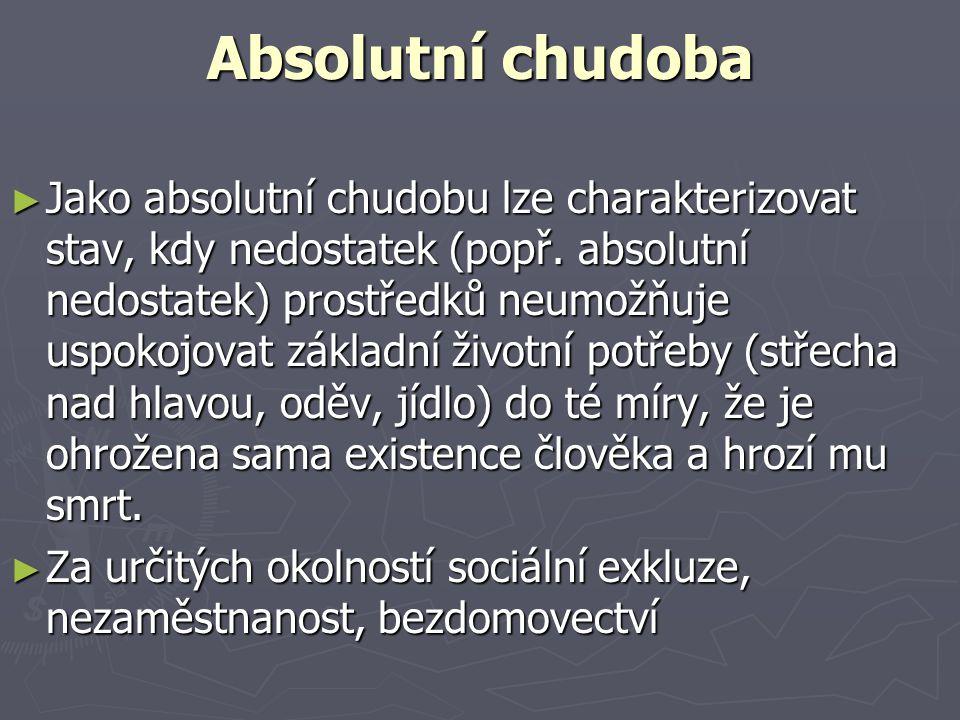 Absolutní chudoba ► Jako absolutní chudobu lze charakterizovat stav, kdy nedostatek (popř. absolutní nedostatek) prostředků neumožňuje uspokojovat zák