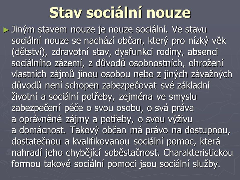 Stav sociální nouze ► Jiným stavem nouze je nouze sociální. Ve stavu sociální nouze se nachází občan, který pro nízký věk (dětství), zdravotní stav, d