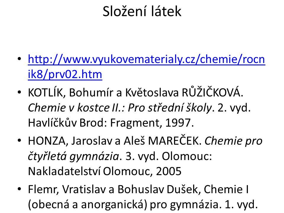 http://www.vyukovematerialy.cz/chemie/rocn ik8/prv02.htm http://www.vyukovematerialy.cz/chemie/rocn ik8/prv02.htm KOTLÍK, Bohumír a Květoslava RŮŽIČKO
