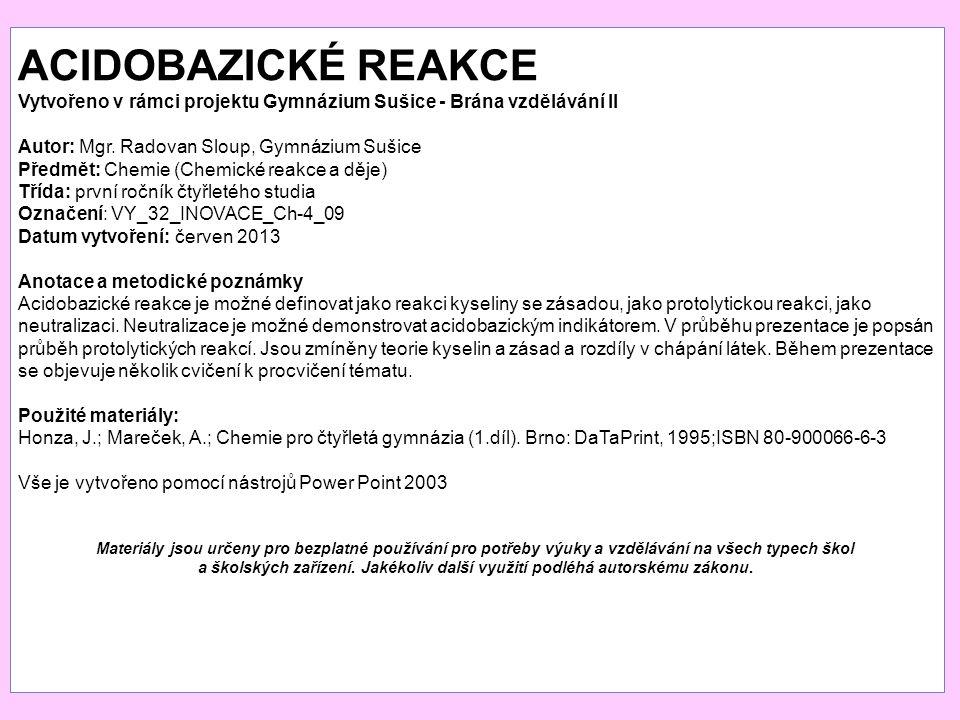 ACIDOBAZICKÉ REAKCE Vytvořeno v rámci projektu Gymnázium Sušice - Brána vzdělávání II Autor: Mgr.