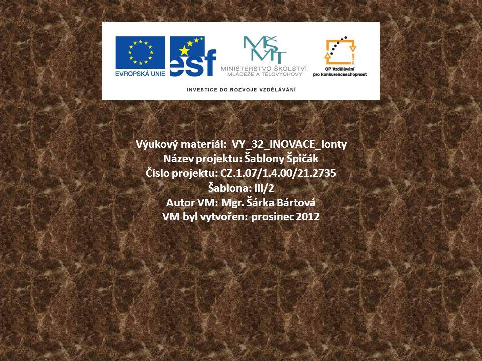 Výukový materiál:VY_32_INOVACE_Ionty Název projektu: Šablony Špičák Číslo projektu: CZ.1.07/1.4.00/21.2735 Šablona: III/2 Autor VM: Mgr. Šárka Bártová