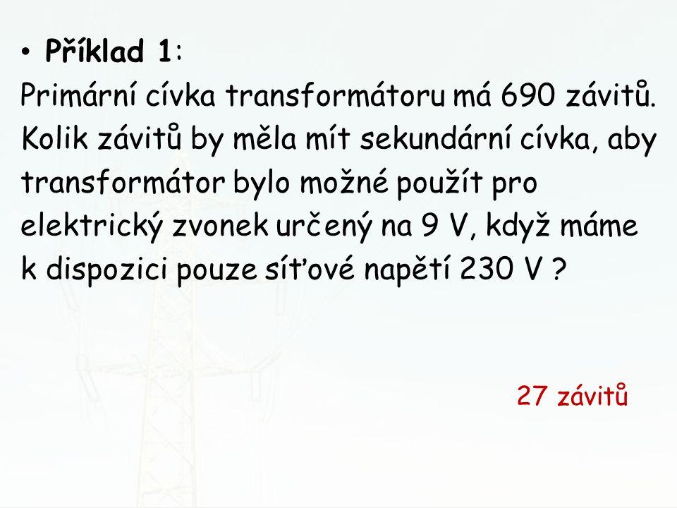 Příklad 1: Primární cívka transformátoru má 690 závitů. Kolik závitů by měla mít sekundární cívka, aby transformátor bylo možné použít pro elektrický