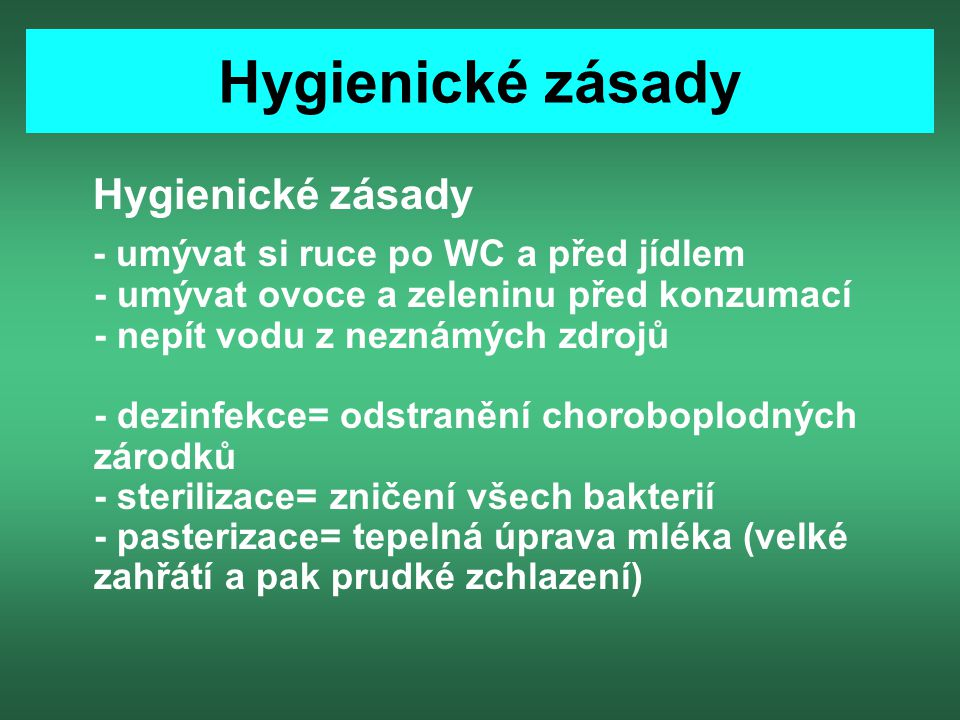 Hygienické zásady - umývat si ruce po WC a před jídlem - umývat ovoce a zeleninu před konzumací - nepít vodu z neznámých zdrojů - dezinfekce= odstraně