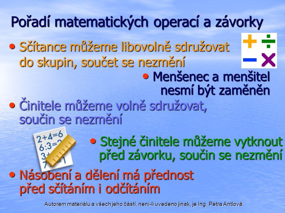 Autorem materiálu a všech jeho částí, není-li uvedeno jinak, je Ing. Petra Antlová Pořadí matematických operací a závorky Sčítance můžeme libovolně sd