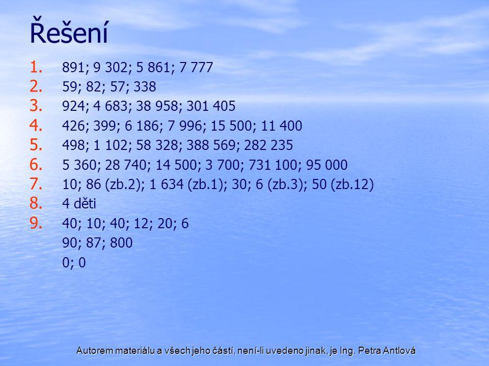 Autorem materiálu a všech jeho částí, není-li uvedeno jinak, je Ing. Petra Antlová Řešení 1. 1. 891; 9 302; 5 861; 7 777 2. 2. 59; 82; 57; 338 3. 3. 9