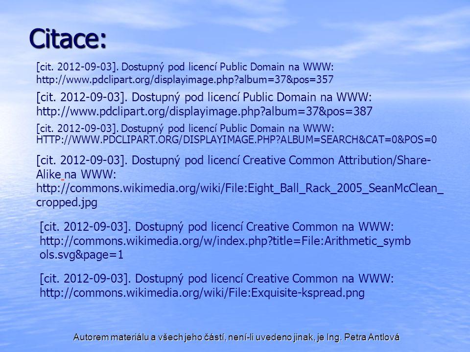 Autorem materiálu a všech jeho částí, není-li uvedeno jinak, je Ing. Petra Antlová [cit. 2012-09-03]. Dostupný pod licencí Public Domain na WWW: HTTP: