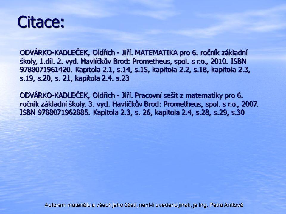 Autorem materiálu a všech jeho částí, není-li uvedeno jinak, je Ing. Petra Antlová Citace: ODVÁRKO-KADLEČEK, Oldřich - Jiří. MATEMATIKA pro 6. ročník