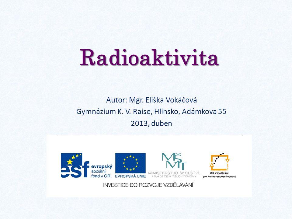Radioaktivita Radioaktivita = schopnost některých látek samovolně vyzařovat neviditelné pronikavé záření.
