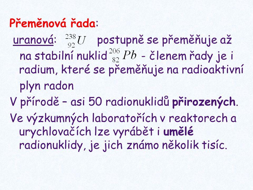 Přeměnová řada: uranová: postupně se přeměňuje až na stabilní nuklid - členem řady je i radium, které se přeměňuje na radioaktivní plyn radon V přírod