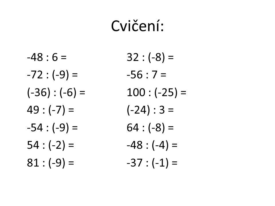 Cvičení: -48 : 6 =32 : (-8) = -72 : (-9) =-56 : 7 = (-36) : (-6) =100 : (-25) = 49 : (-7) =(-24) : 3 = -54 : (-9) =64 : (-8) = 54 : (-2) =-48 : (-4) = 81 : (-9) =-37 : (-1) =
