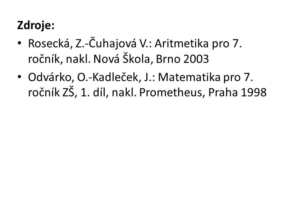 Zdroje: Rosecká, Z.-Čuhajová V.: Aritmetika pro 7. ročník, nakl. Nová Škola, Brno 2003 Odvárko, O.-Kadleček, J.: Matematika pro 7. ročník ZŠ, 1. díl,