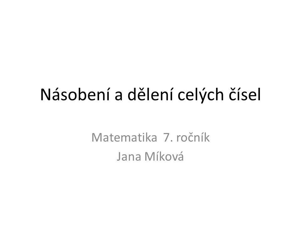Násobení a dělení celých čísel Matematika 7. ročník Jana Míková