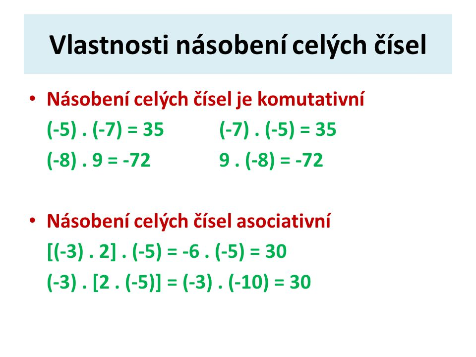Vlastnosti násobení celých čísel Násobení celých čísel je komutativní (-5). (-7) = 35(-7). (-5) = 35 (-8). 9 = -729. (-8) = -72 Násobení celých čísel