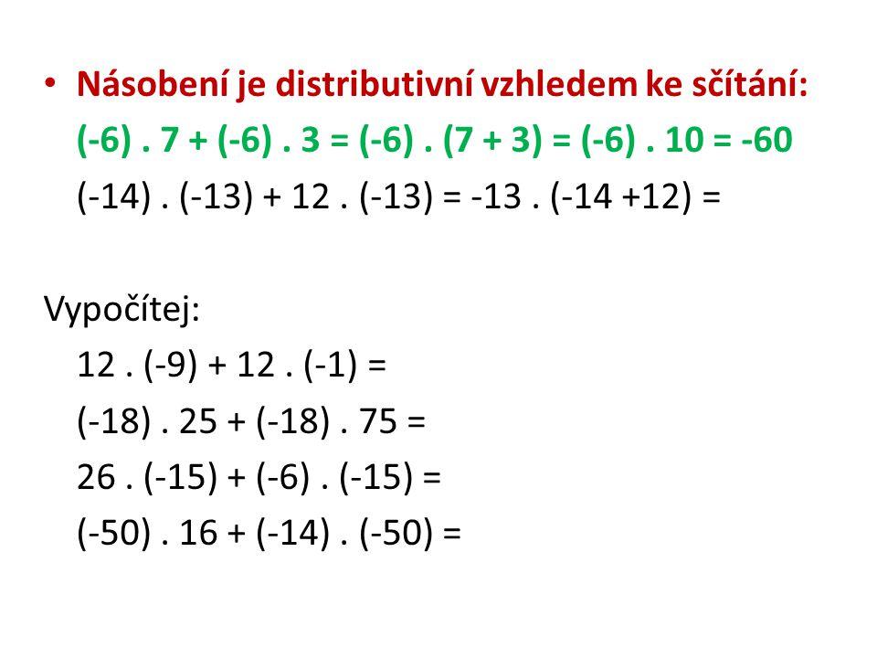 Násobení je distributivní vzhledem ke sčítání: (-6). 7 + (-6). 3 = (-6). (7 + 3) = (-6). 10 = -60 (-14). (-13) + 12. (-13) = -13. (-14 +12) = Vypočíte