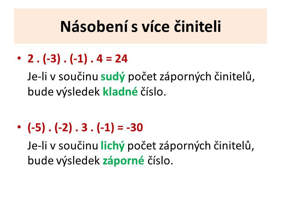 Násobení s více činiteli 2. (-3). (-1). 4 = 24 Je-li v součinu sudý počet záporných činitelů, bude výsledek kladné číslo. (-5). (-2). 3. (-1) = -30 Je