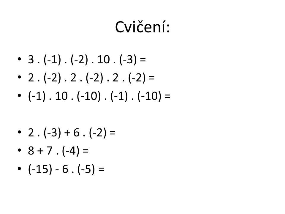 Cvičení: 3. (-1). (-2). 10. (-3) = 2. (-2). 2. (-2). 2. (-2) = (-1). 10. (-10). (-1). (-10) = 2. (-3) + 6. (-2) = 8 + 7. (-4) = (-15) - 6. (-5) =