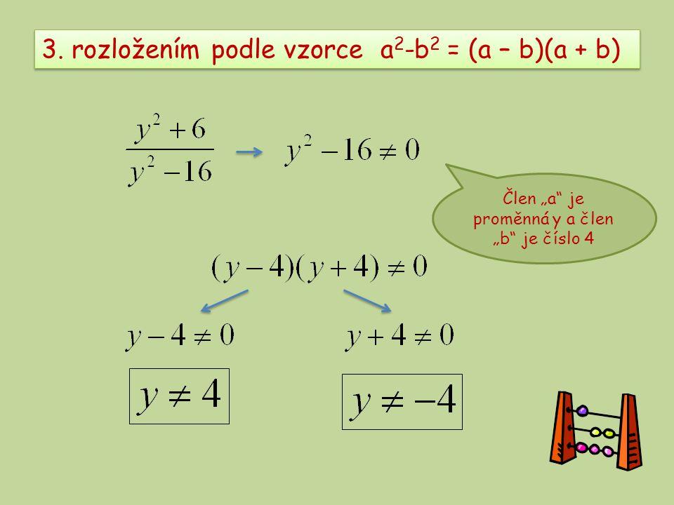 """3. rozložením podle vzorce a 2 -b 2 = (a – b)(a + b) Člen """"a je proměnná y a člen """"b je číslo 4"""