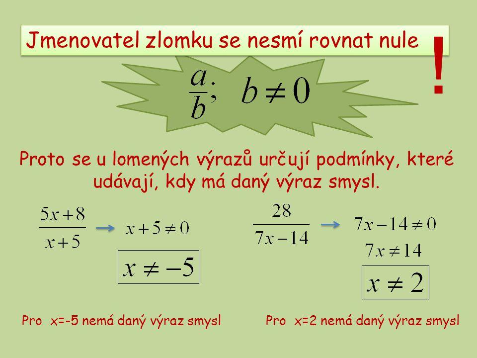 Jmenovatel zlomku se nesmí rovnat nule Proto se u lomených výrazů určují podmínky, které udávají, kdy má daný výraz smysl.