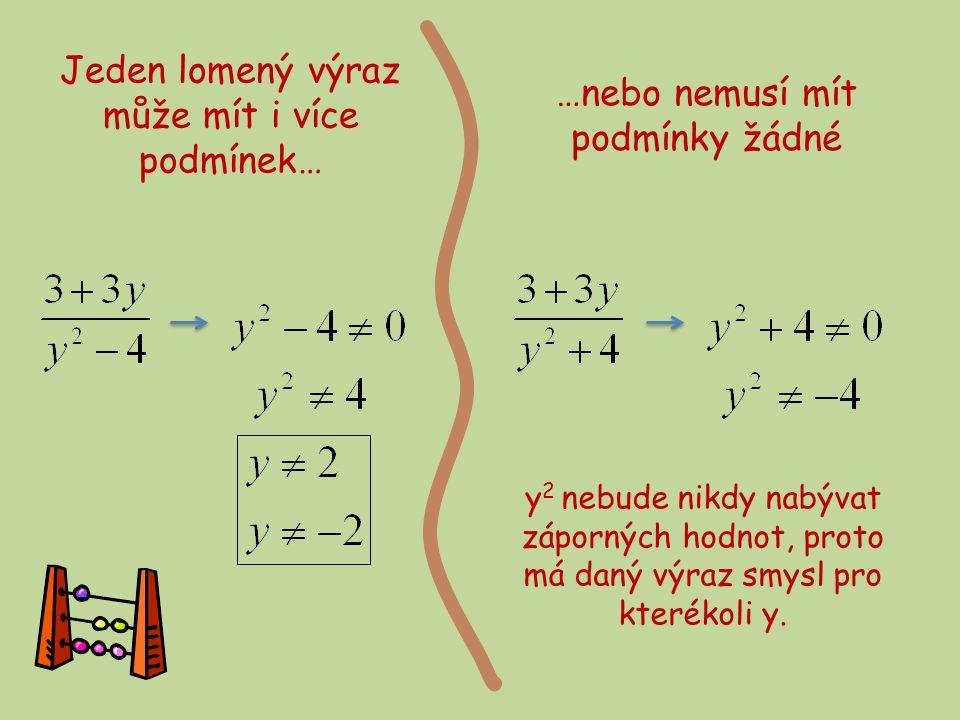 Jeden lomený výraz může mít i více podmínek… …nebo nemusí mít podmínky žádné y 2 nebude nikdy nabývat záporných hodnot, proto má daný výraz smysl pro kterékoli y.