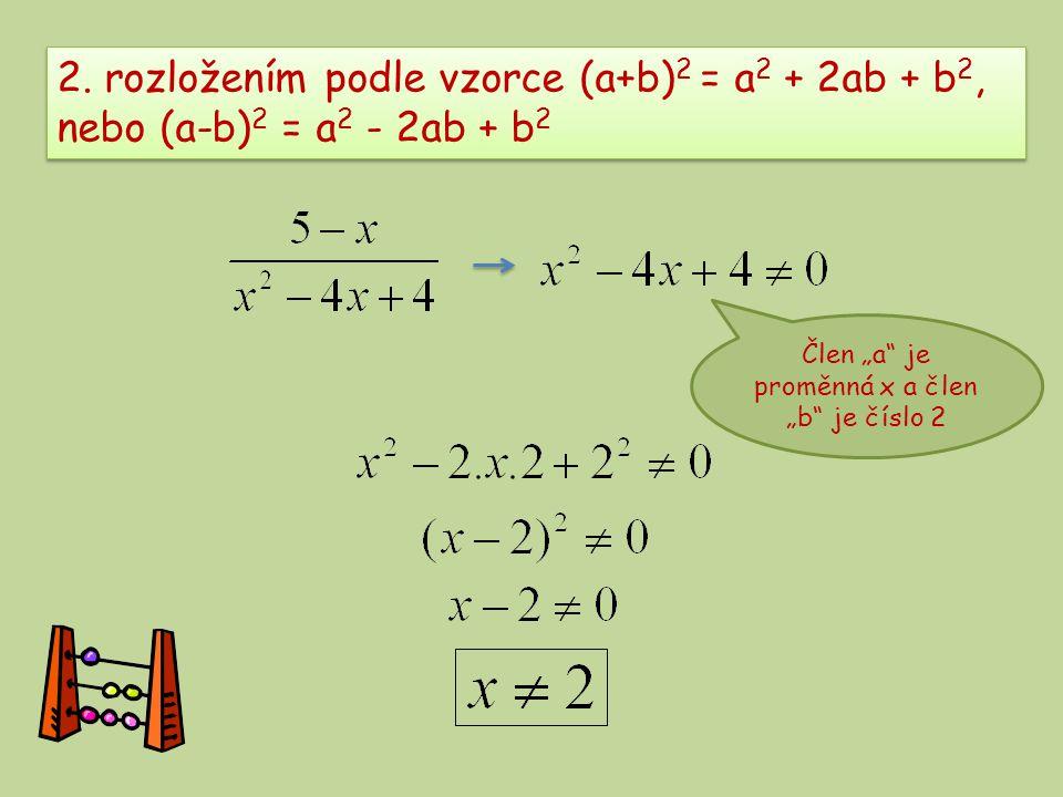 """2. rozložením podle vzorce (a+b) 2 = a 2 + 2ab + b 2, nebo (a-b) 2 = a 2 - 2ab + b 2 Člen """"a"""" je proměnná x a člen """"b"""" je číslo 2"""
