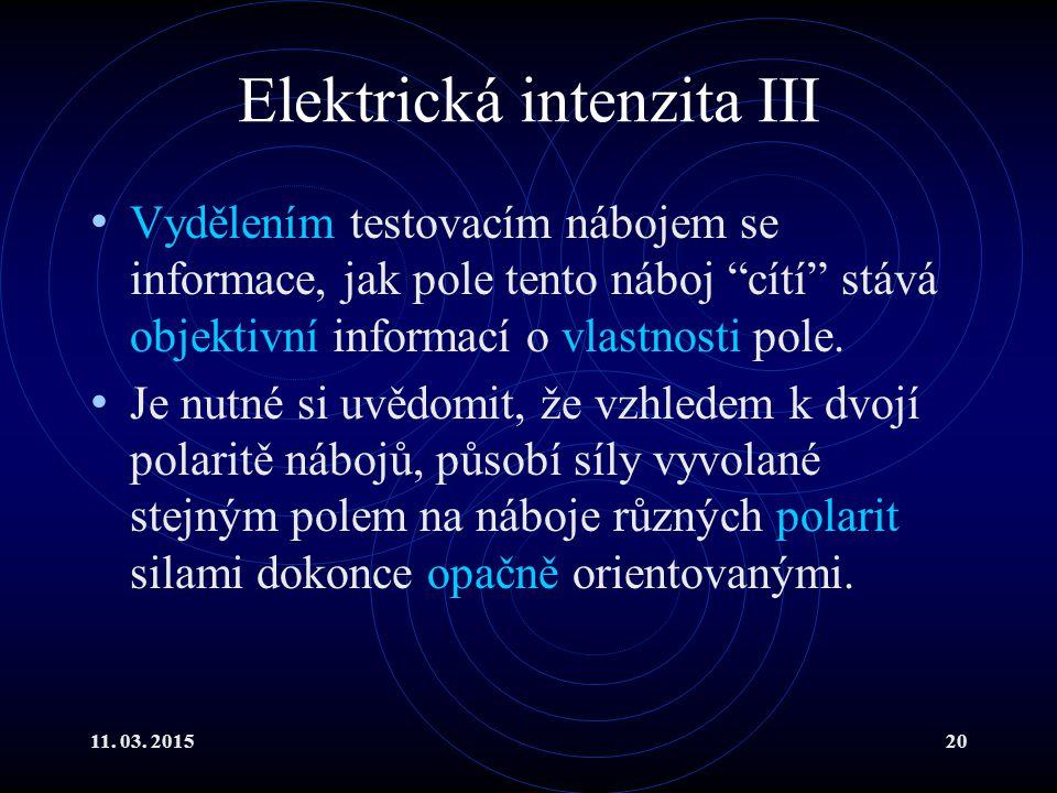 """11. 03. 201520 Elektrická intenzita III Vydělením testovacím nábojem se informace, jak pole tento náboj """"cítí"""" stává objektivní informací o vlastnosti"""