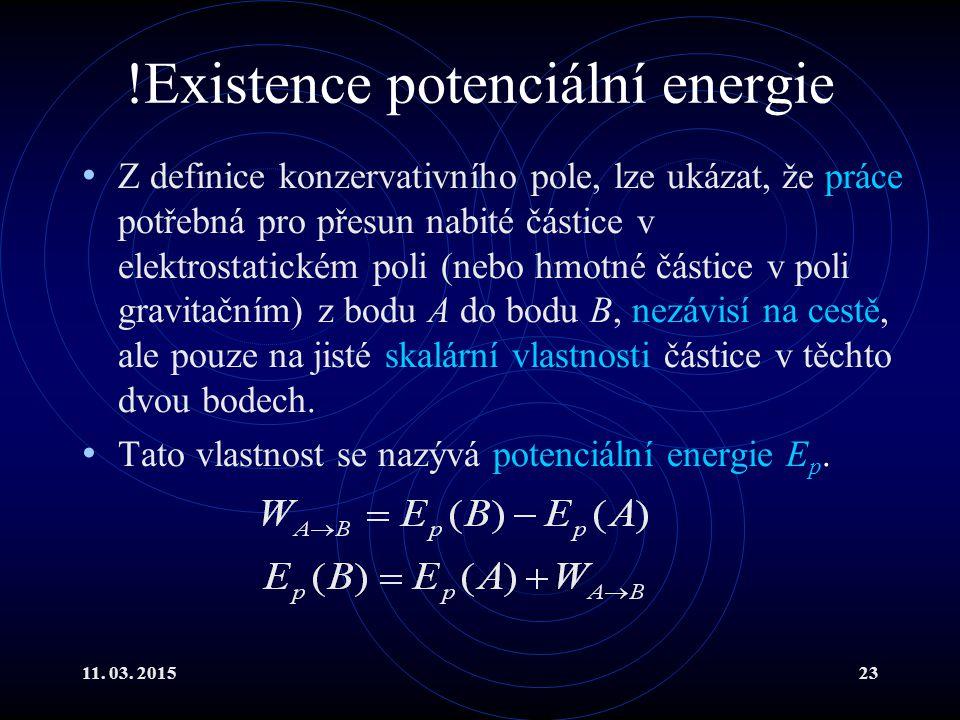 11. 03. 201523 !Existence potenciální energie Z definice konzervativního pole, lze ukázat, že práce potřebná pro přesun nabité částice v elektrostatic
