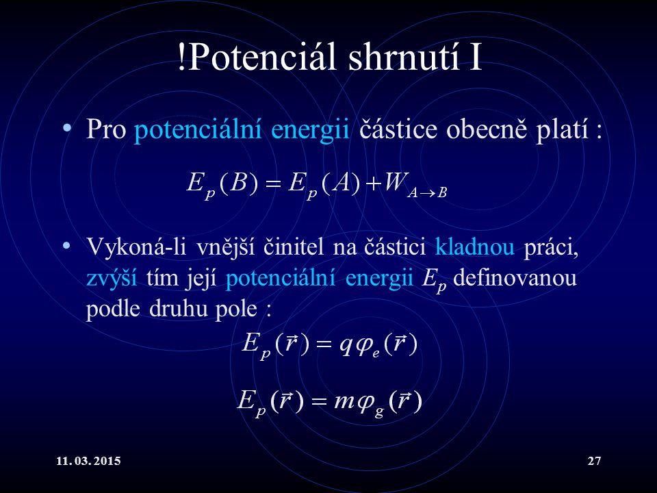 11. 03. 201527 !Potenciál shrnutí I Pro potenciální energii částice obecně platí : Vykoná-li vnější činitel na částici kladnou práci, zvýší tím její p