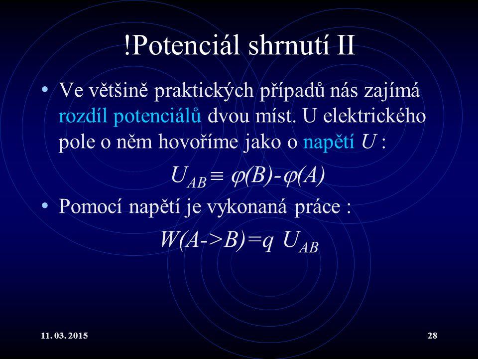 11. 03. 201528 !Potenciál shrnutí II Ve většině praktických případů nás zajímá rozdíl potenciálů dvou míst. U elektrického pole o něm hovoříme jako o
