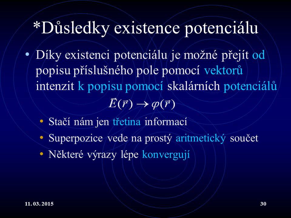 11. 03. 201530 *Důsledky existence potenciálu Díky existenci potenciálu je možné přejít od popisu příslušného pole pomocí vektorů intenzit k popisu po