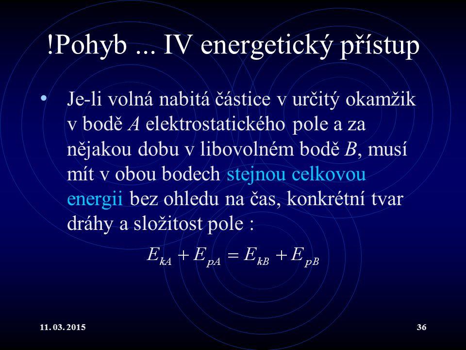 11. 03. 201536 !Pohyb... IV energetický přístup Je-li volná nabitá částice v určitý okamžik v bodě A elektrostatického pole a za nějakou dobu v libovo