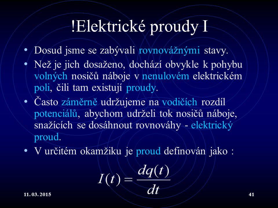 11. 03. 201541 !Elektrické proudy I Dosud jsme se zabývali rovnovážnými stavy. Než je jich dosaženo, dochází obvykle k pohybu volných nosičů náboje v