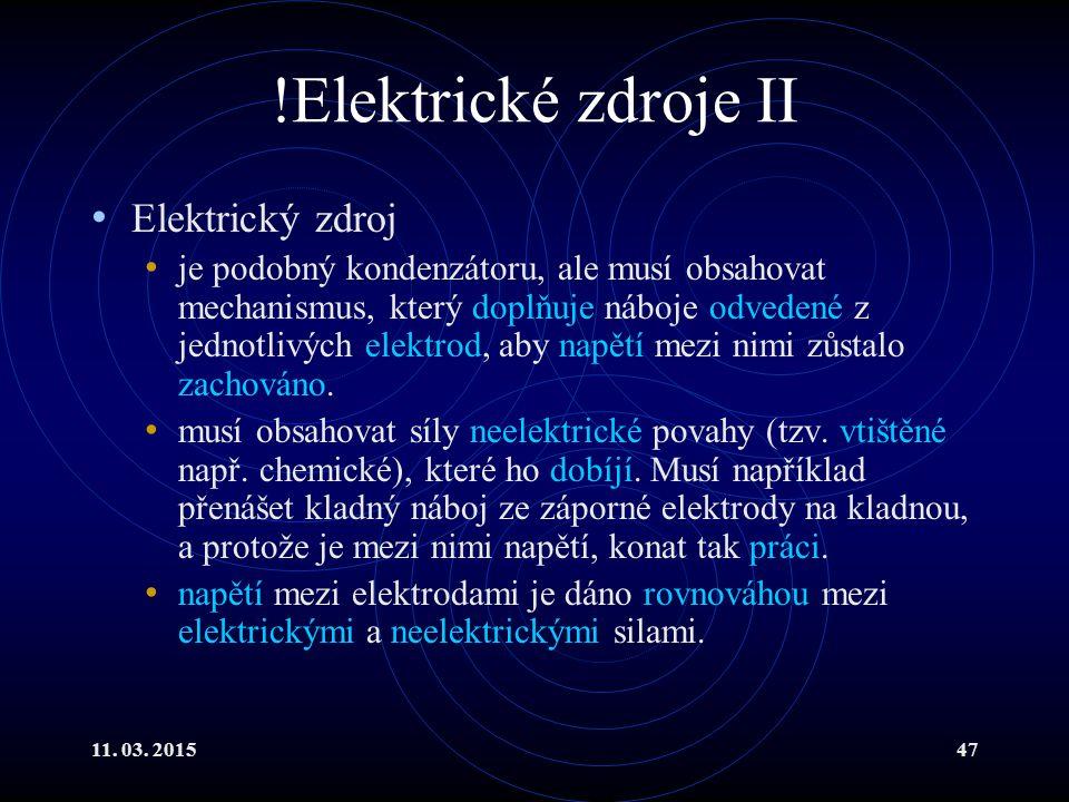 11. 03. 201547 !Elektrické zdroje II Elektrický zdroj je podobný kondenzátoru, ale musí obsahovat mechanismus, který doplňuje náboje odvedené z jednot