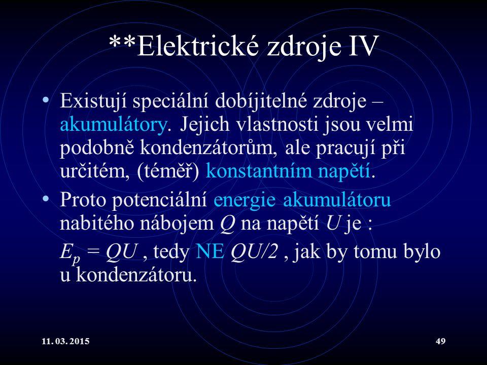 11. 03. 201549 **Elektrické zdroje IV Existují speciální dobíjitelné zdroje – akumulátory. Jejich vlastnosti jsou velmi podobně kondenzátorům, ale pra