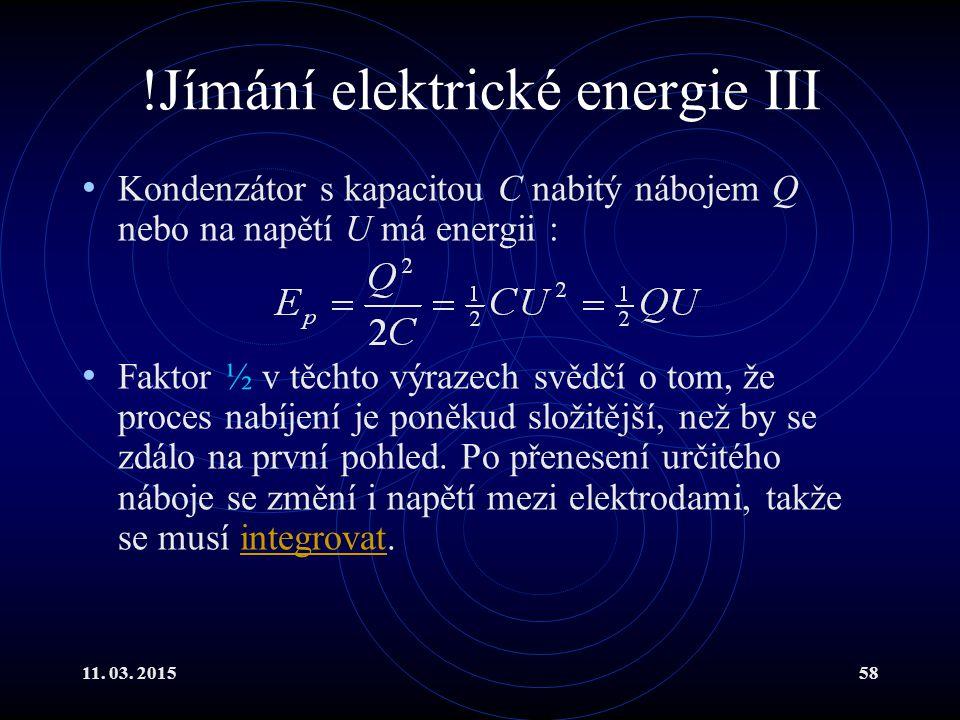 11. 03. 201558 !Jímání elektrické energie III Kondenzátor s kapacitou C nabitý nábojem Q nebo na napětí U má energii : Faktor ½ v těchto výrazech svěd