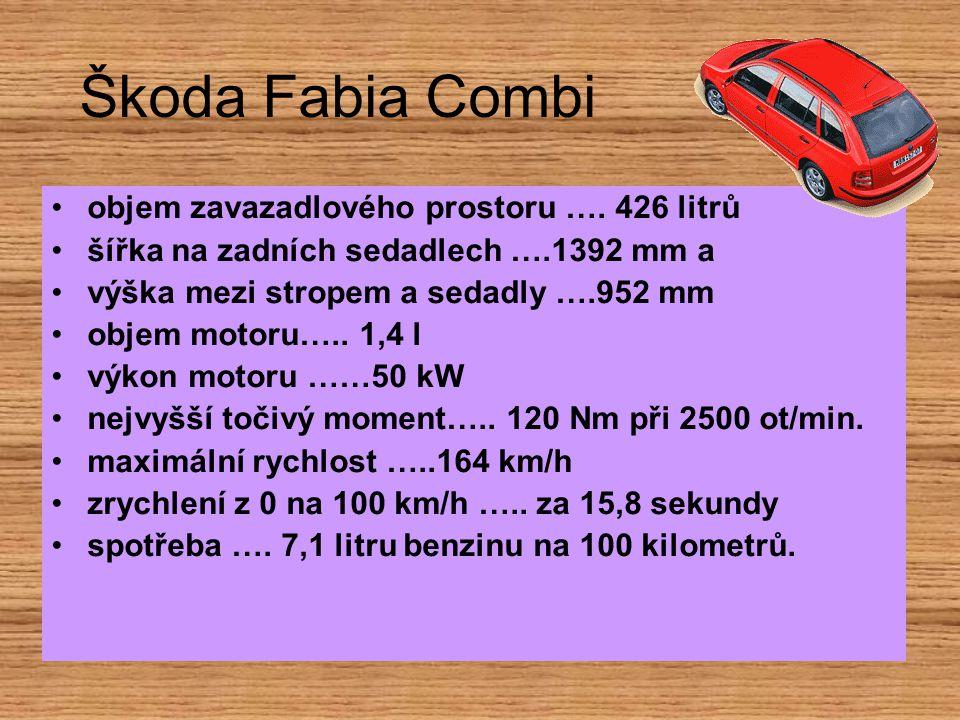 Škoda Fabia Combi objem zavazadlového prostoru …. 426 litrů šířka na zadních sedadlech ….1392 mm a výška mezi stropem a sedadly ….952 mm objem motoru…