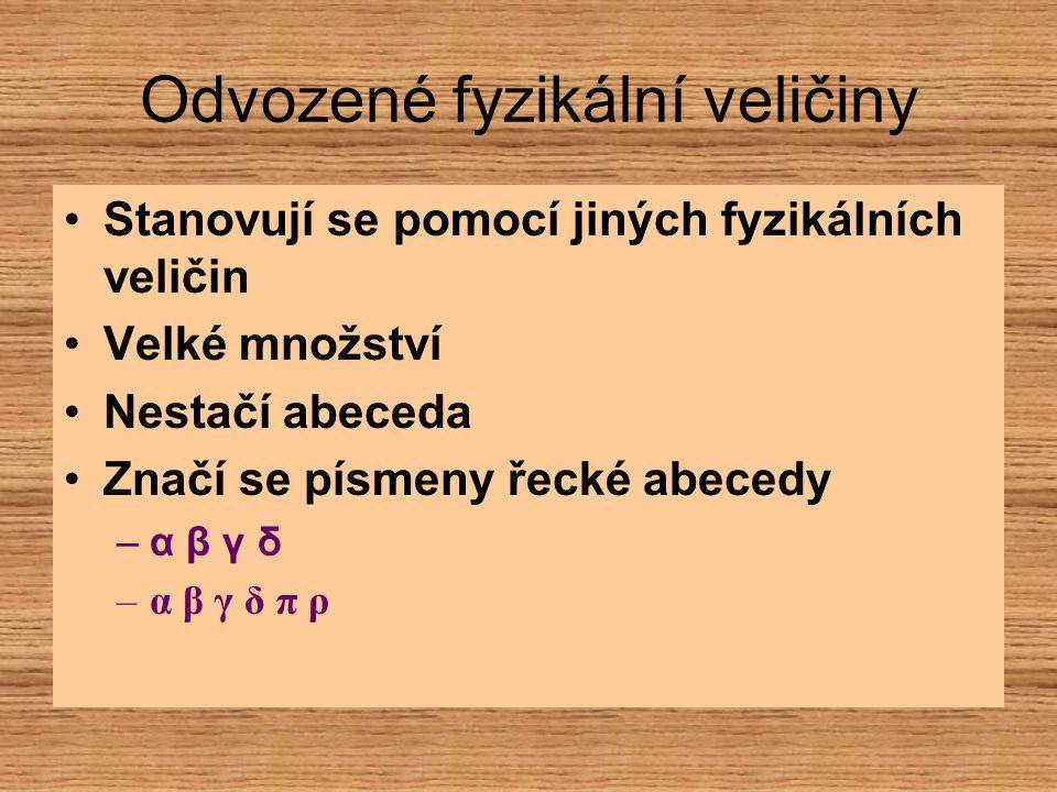 Odvozené fyzikální veličiny Stanovují se pomocí jiných fyzikálních veličin Velké množství Nestačí abeceda Značí se písmeny řecké abecedy –α β γ δ–α β