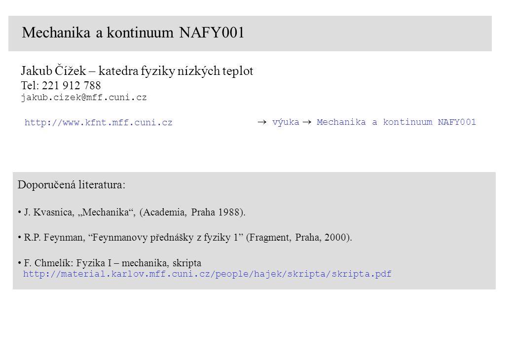 Mechanika a kontinuum NAFY001 Jakub Čížek – katedra fyziky nízkých teplot Tel: 221 912 788 jakub.cizek@mff.cuni.cz Doporučená literatura: J.