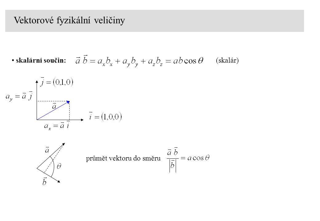 Vektorové fyzikální veličiny skalární součin:(skalár) průmět vektoru do směru