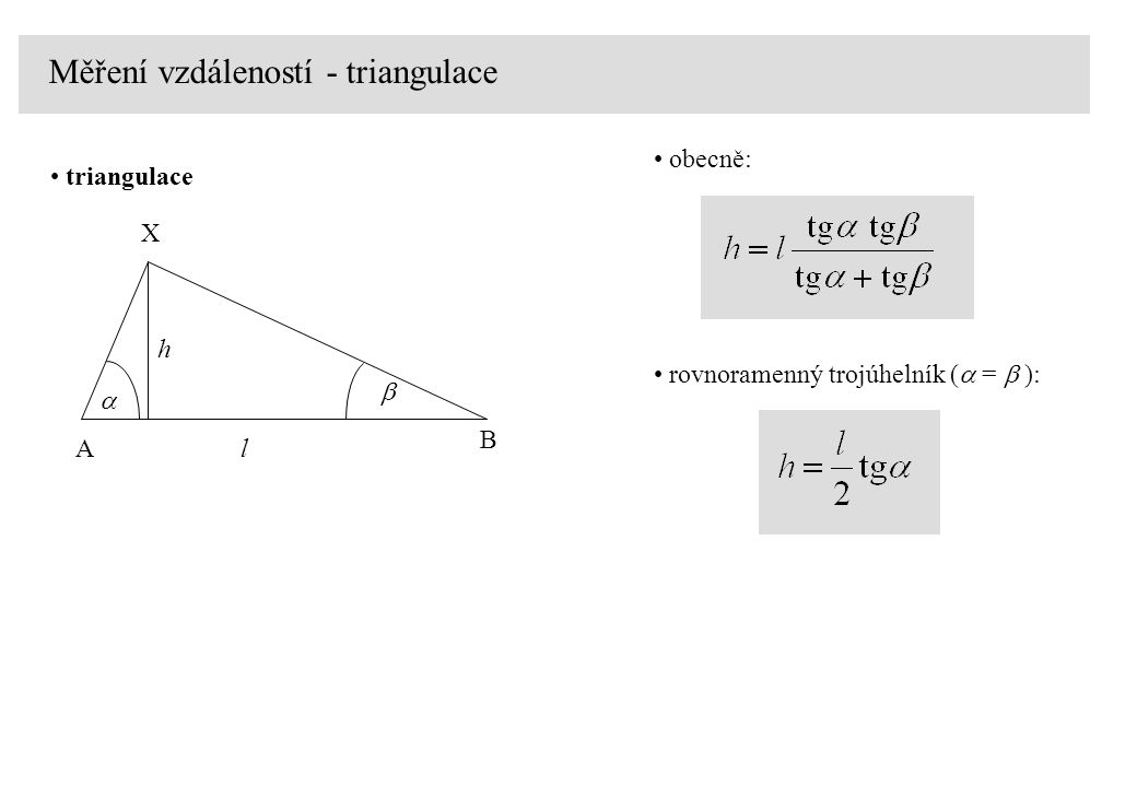 Měření vzdáleností - triangulace triangulace A B X l h   rovnoramenný trojúhelník (  =  ): obecně: