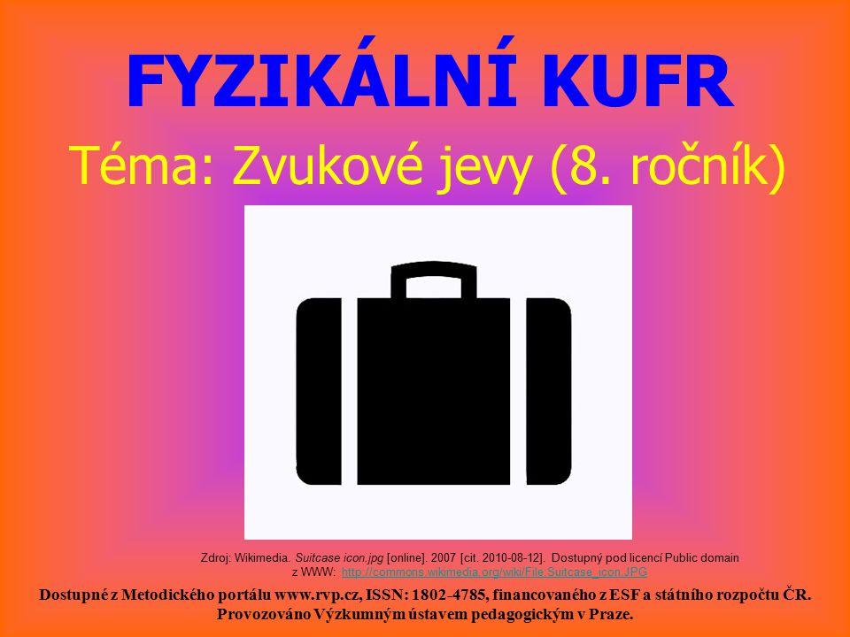 FYZIKÁLNÍ KUFR Téma: Zvukové jevy (8. ročník) Dostupné z Metodického portálu www.rvp.cz, ISSN: 1802-4785, financovaného z ESF a státního rozpočtu ČR.
