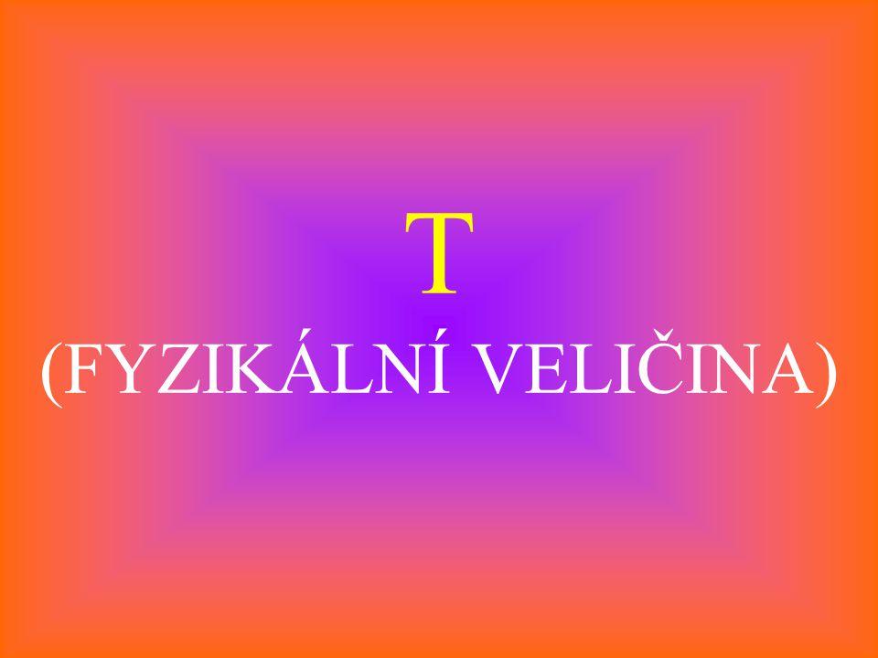 T (FYZIKÁLNÍ VELIČINA)