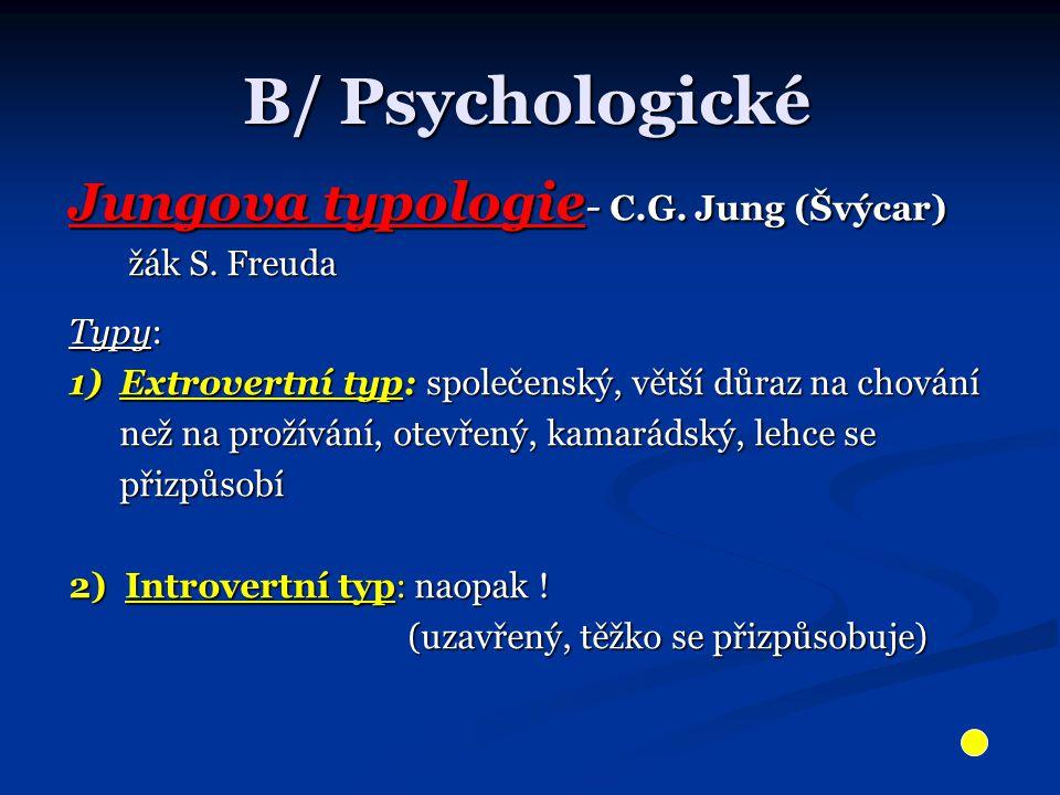 B/ Psychologické Jungova typologie - C.G. Jung (Švýcar) žák S. Freuda žák S. Freuda Typy: 1) Extrovertní typ: společenský, větší důraz na chování než
